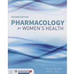PHARMACOLOGY FOR WOMEN�S HEALTH: INCLUDES NAVIGATE 2 ADVANTAGE ACCESS