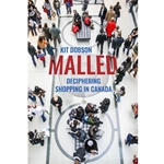 MALLED : THE CULTURES OF SHOPPING IN CANADA